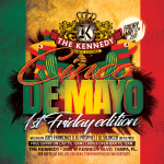 KENNEDY-FRIDAY-MAY-5TH-CINCO-DE-MAYO